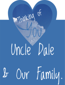 Thinkig of you and our family, Uncle Dale.